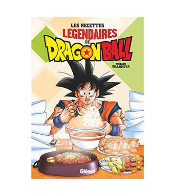 Les recettes légendaires de Dragon Ball de Thibaud Villanova et Alban Couturier