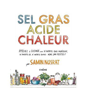 Sel, gras, acide, chaleur maîtriser les 4 éléments de la réussite, de Samin Nosrat (2019)