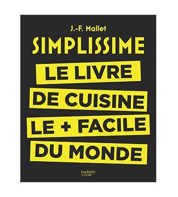 Simplissime : Le livre de cuisine le + facile du monde, de Jean-François Mallet (2015)