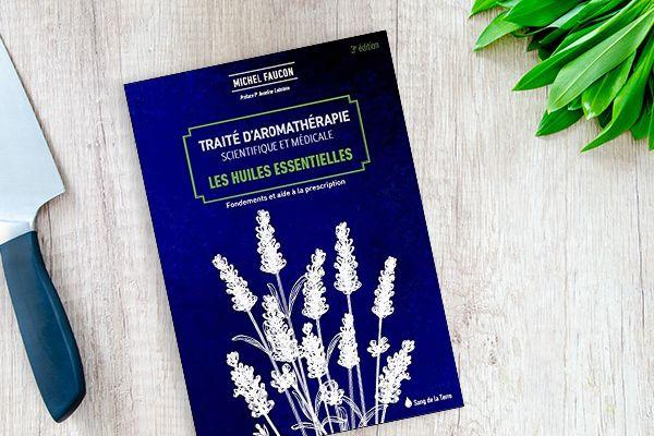 Traité d'aromathérapie scientifique et médicale - Les huiles essentielles, de Michel Faucon (2017)