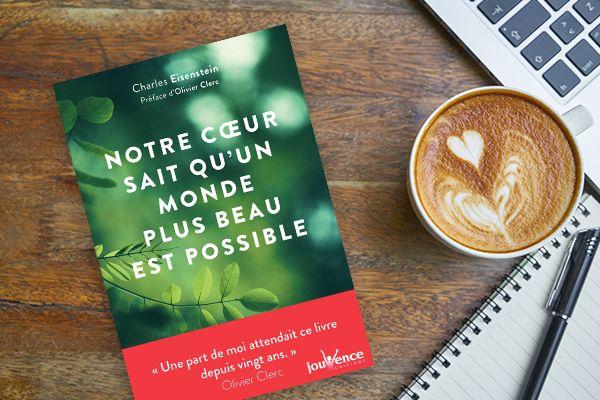 Notre cœur sait qu'un monde plus beau est possible, de Charles Eisenstein (2013)