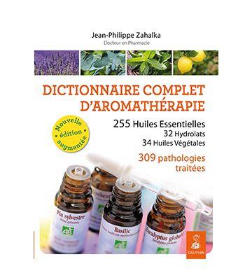 Dictionnaire complet d'aromathérapie, Jean-Philippe Zahalka (2014)