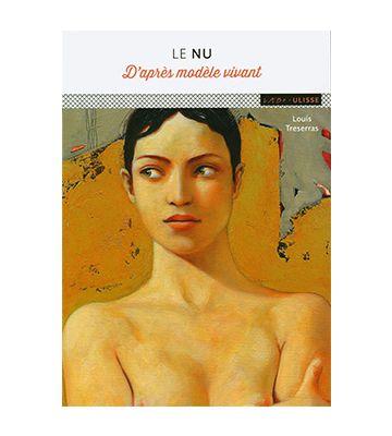 Le nu : D'après modèle vivant, de Louis Treserras (2020)