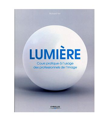Lumière Cours pratique à l'usage des professionnels de l'image, de Richard Yot (2011)
