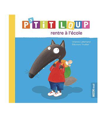 P'tit Loup rentre à l'école, d'Eléonore Thuillier et Orianne Lallemand (2013)