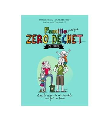Famille zéro déchet, Ze guide, de Jérémie Pichon et Bénédicte Moret
