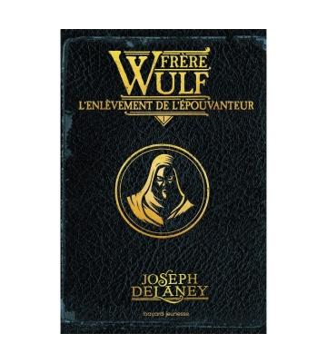 Frère Wulf, Tome 01 : L'enlèvement de l'Épouvanteur, de Joseph Delaney (2021)